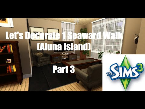 The Sims 3: Let's Decorate 1 Seaward Walk (Aluna Island) Part 3