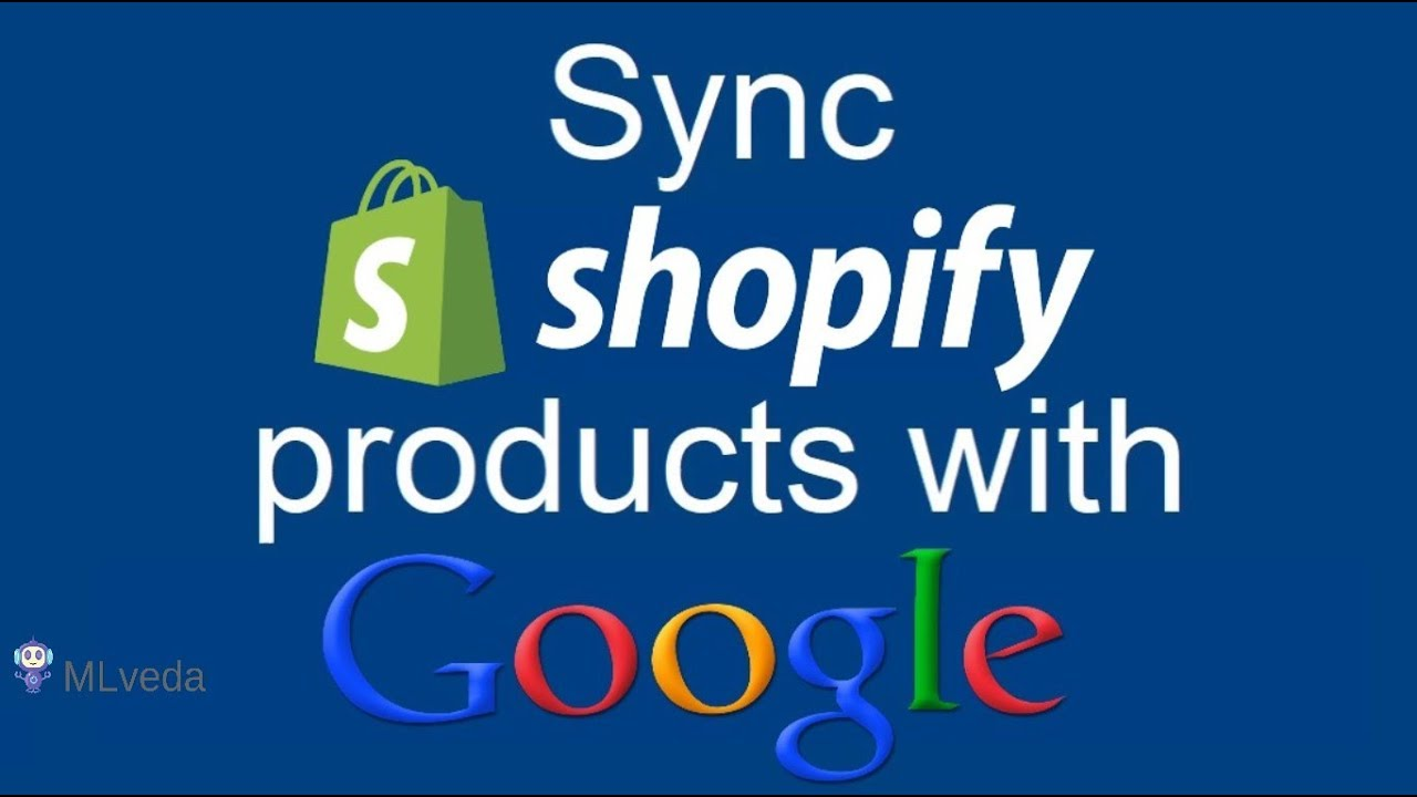 How to Sync your Shopify products with your Google Merchant Center Account | Shopify 2018