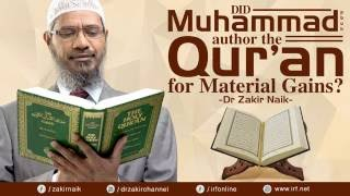 DID MUHAMMAD (PBUH) AUTHOR THE QUR'AN FOR MATERIAL GAINS? - DR ZAKIR NAIK