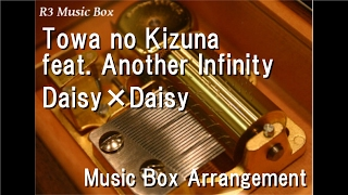 "Towa no Kizuna feat. Another Infinity/Daisy×Daisy [Music Box] (Anime ""FAIRY TAIL"" OP)"