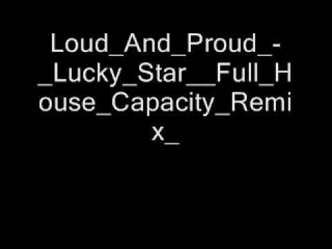 Loud And Proud   Lucky Star  Full House Capacity Remix