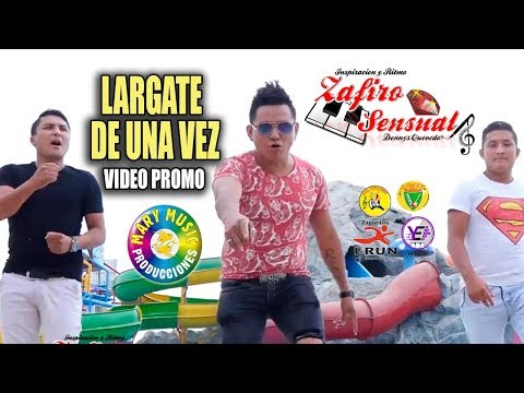 ZAFIRO SENSUAL - LARGATE DE UNA VEZ [VIDEO PROMO 2018] MARY MUSIC PRODUCCIONES.