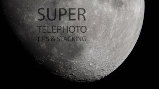 Super Telephoto Moon Pic Tips and stacking to reduce noise