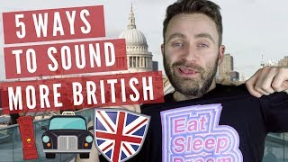 5 Ways To Sound More BRITISH (Not American) | Pronunciation