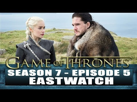Game of Thrones Season 7 Episode 5 Review Eastwatch