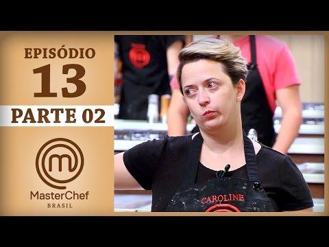 MASTERCHEF BRASIL 30052017  PARTE 2  EP 13  TEMP 04