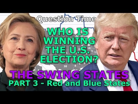 WHO IS WINNING THE US ELECTION? –  The Swing States - PART 3: Red & Blue States