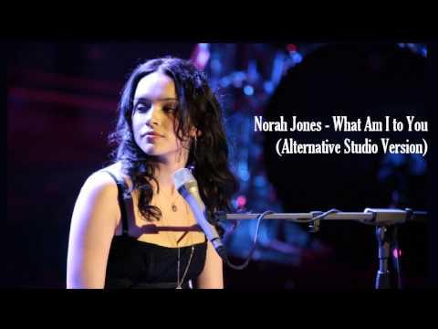 Norah Jones - What Am I to You (Alternative Studio Version)