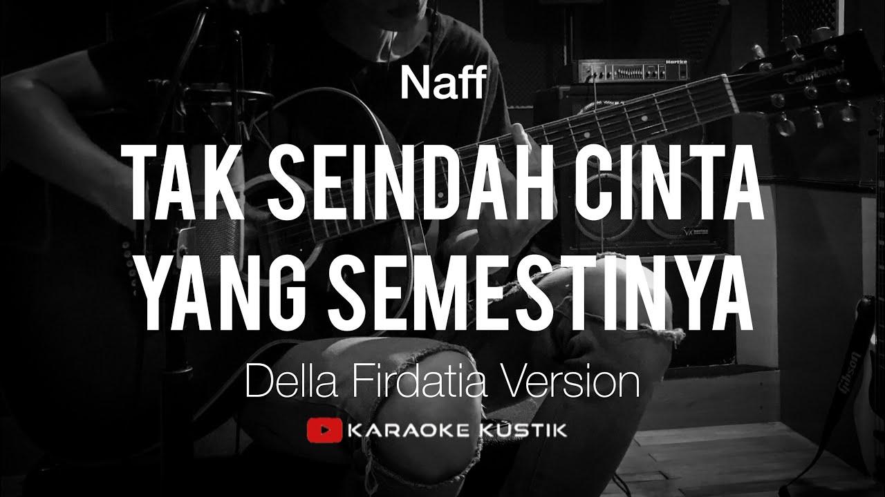 Naff - Tak Seindah Cinta Yang Semestinya (Akustik Karaoke) Della Firdatia Version