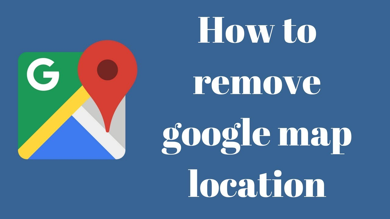 How To Remove A Location From Google Maps on