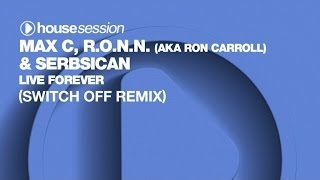 Max C, R.O.N.N. (aka Ron Carroll) & Serbsican - Live Forever (Switch off Remix)