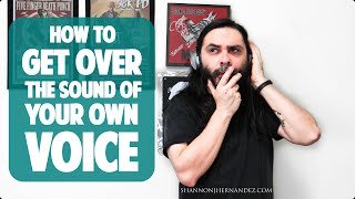 Getting Over The Sound Of Your Own Voice