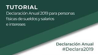Tutorial: Declaración Anual 2019 para personas físicas de sueldos y salarios e intereses.