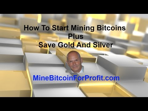 How To Start Mining Bitcoins Plus Save Gold And Silver