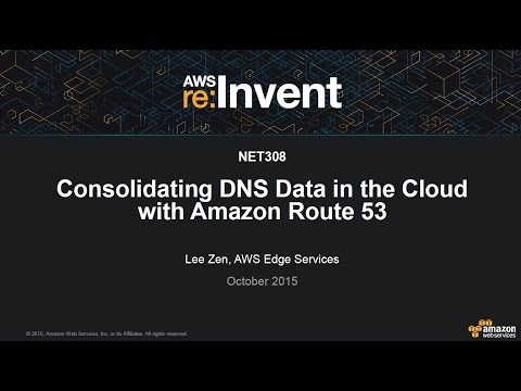 AWS re:Invent 2015 | (NET308) Consolidating DNS Data in the Cloud with Amazon Route 53