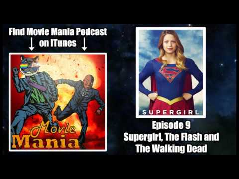 Movie Mania Podcast #9 - Supergirl, The Flash and The Walking Dead