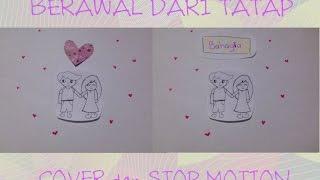 Video Berawal dari Tatap (cover-stop motion) download MP3, 3GP, MP4, WEBM, AVI, FLV Agustus 2018