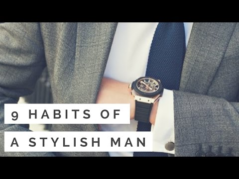 9 Habits Of A Stylish Man - Men's Style Tips To Master