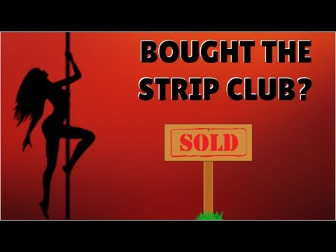 BUYING THE STRIP CLUB!!?