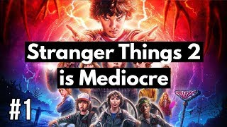 Stranger Things 2 is Mediocre (Part 1 of 3)