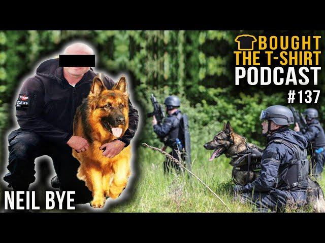 Met Police Senior Dog Handler | Neil Bye | Bought The T-Shirt Podcast #137