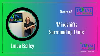 """Mindshifts Surrounding Diets"" - Linda Bailey - The Total You Show - S3 E3"