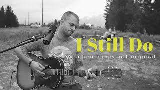 I STILL DO - a ben honeycutt original