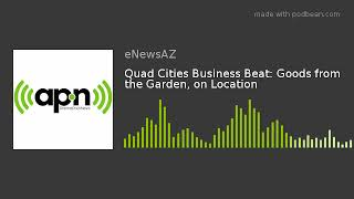 Quad Cities Business Beat: Goods from the Garden, on Location