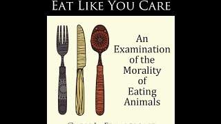 Eat Like You Care by Gary Francione - Book Review