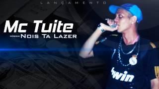 Mc Tuite - Nois Ta Lazer (DJR7) Lançamento 2014