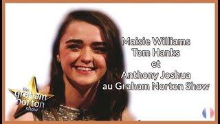 Maisie Williams, Tom Hanks et Anthony Joshua au Graham Norton Show (VOSTFR) [Version Longue]