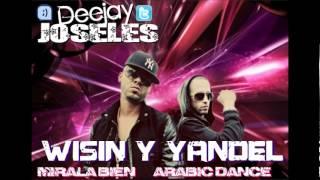 Dj Joseles Presenta - Wisin & Yandel - Mirala Bien (Arabic Dance Remix) Abril 2012.wmv