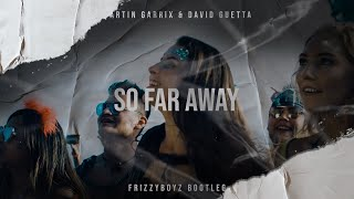 Martin Garrix & David Guetta - So Far Away (Frizzyboyz Bootleg) clip HQ