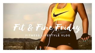 #FitandFine Fitness Lifestyle Vlog #9