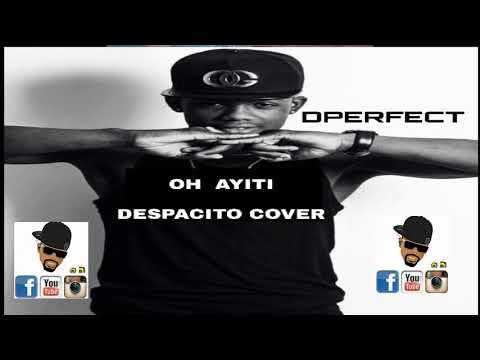 DPERFECT- Oh Ayiti Despacito Creole Version (Audio Official).SAJES NET ALE RAP KREYOL TV SHOW