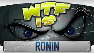 ► WTF Is... - Ronin ?