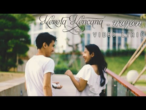 KERETA KENCANA - HUJAN (OFFICIAL VIDEO LYRIC)
