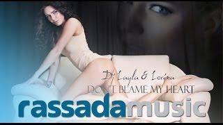 Смотреть клип Dj Layla & Lorina - Don't Blame My Heart