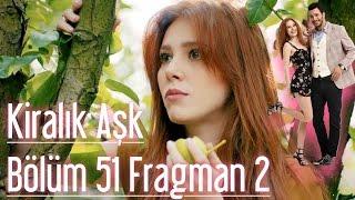 Kiralık Aşk 51. Bölüm 2. Fragman