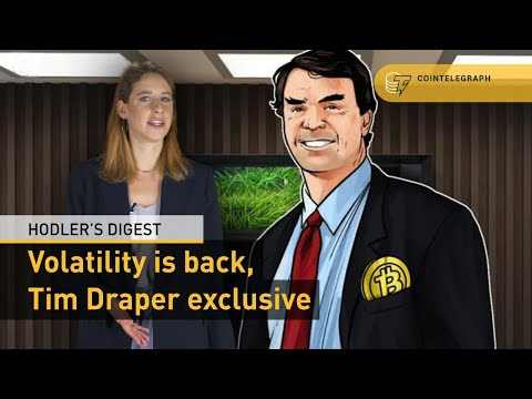 Volatility is back, Tim Draper exclusive | Hodler's Digest