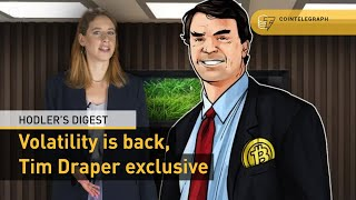 Volatility is back, Tim Draper exclusive | Hodler's Digest