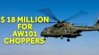 Agusta 101 Choppers Cost $18 million