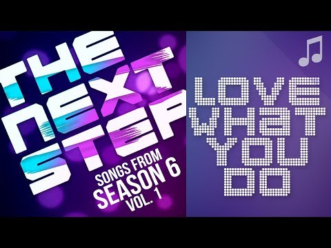 """♪ """"Love What You Do"""" ♪ - Songs from The Next Step 6"""