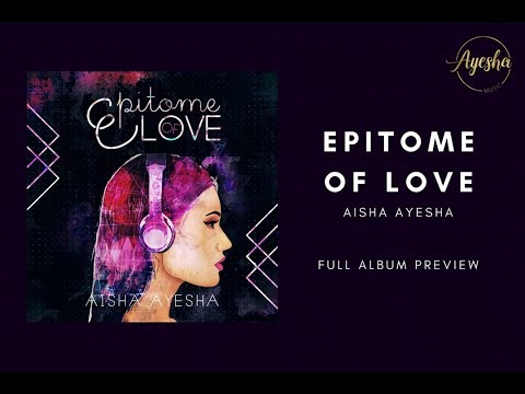 Aisha Ayesha - Epitome of Love (Full Album Preview)