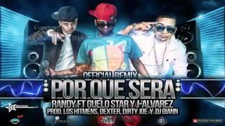Download Guelo Star Ft. Randy , J Alvarez - Por Que Sera (Remix) NEW NUEVO REGGAETON 2011 MP3 song and Music Video