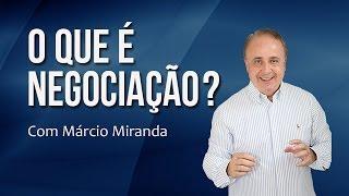 O que é Negociação? Mitos e realidades - Palestrante Marcio Miranda
