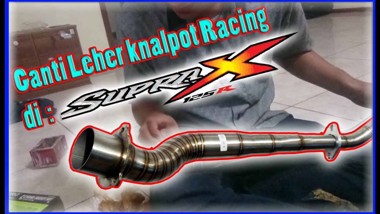 Review Leher Pipa Knalpot Supra X 125 R Youtube