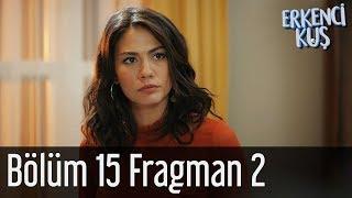 Erkenci Kuş 15. Bölüm 2. Fragman