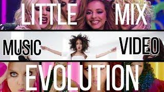 LITTLE MIX MUSIC VIDEO EVOLUTION