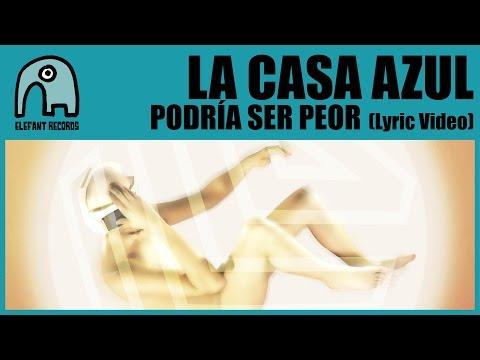 LA CASA AZUL - Podría Ser Peor [Lyric Video]